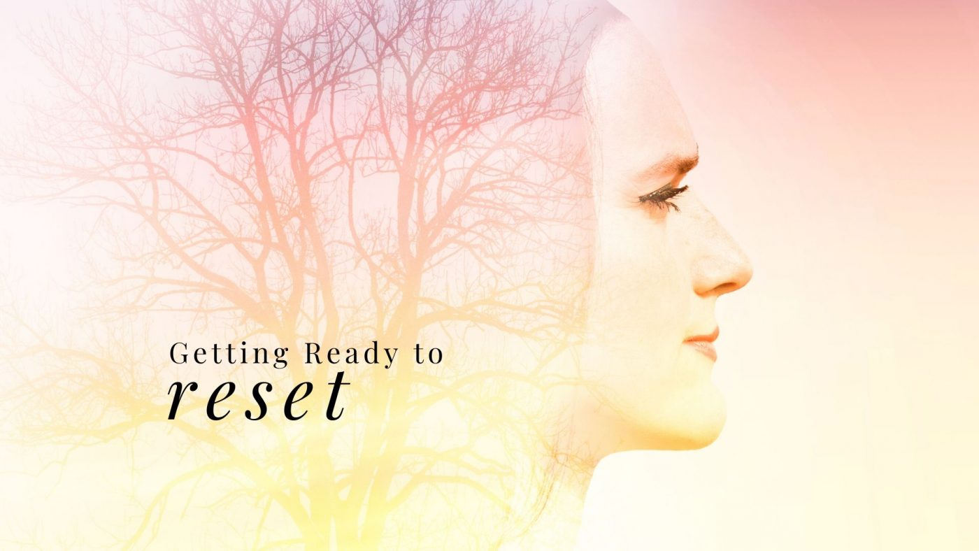 Getting Ready to Reset our Lives